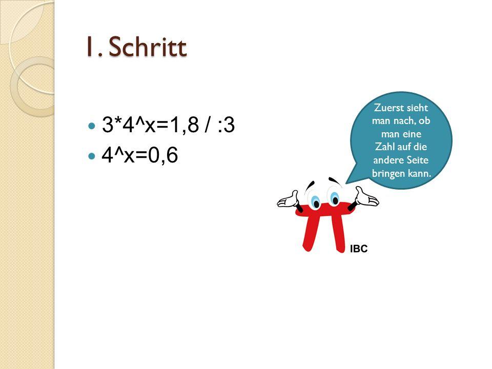 1. Schritt 3*4^x=1,8 / :3. 4^x=0,6.