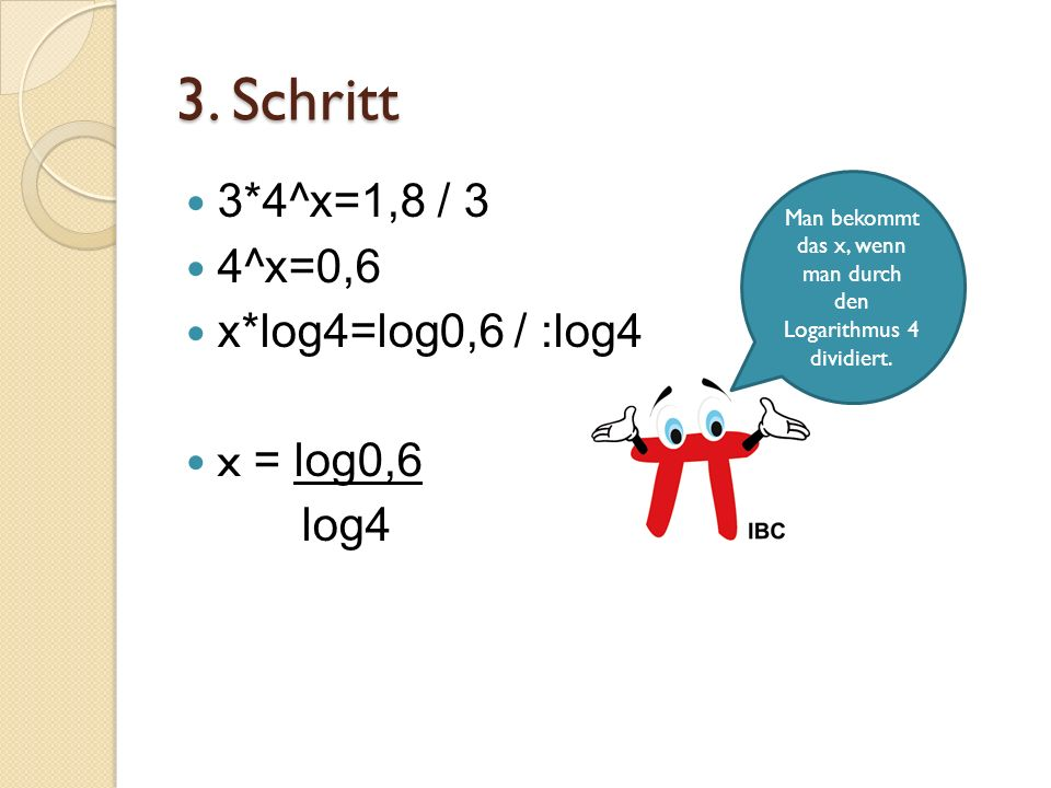 Man bekommt das x, wenn man durch den Logarithmus 4 dividiert.