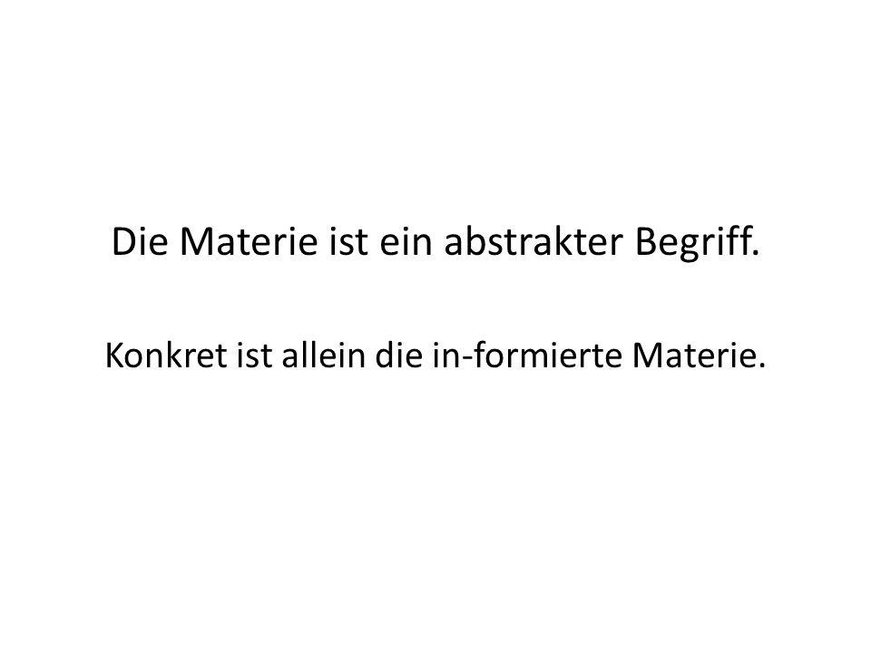 Die Materie ist ein abstrakter Begriff.
