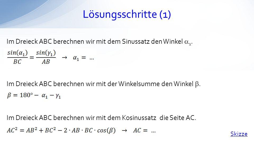 Lösungsschritte (1) Im Dreieck ABC berechnen wir mit dem Sinussatz den Winkel a1. Im Dreieck ABC berechnen wir mit der Winkelsumme den Winkel b.