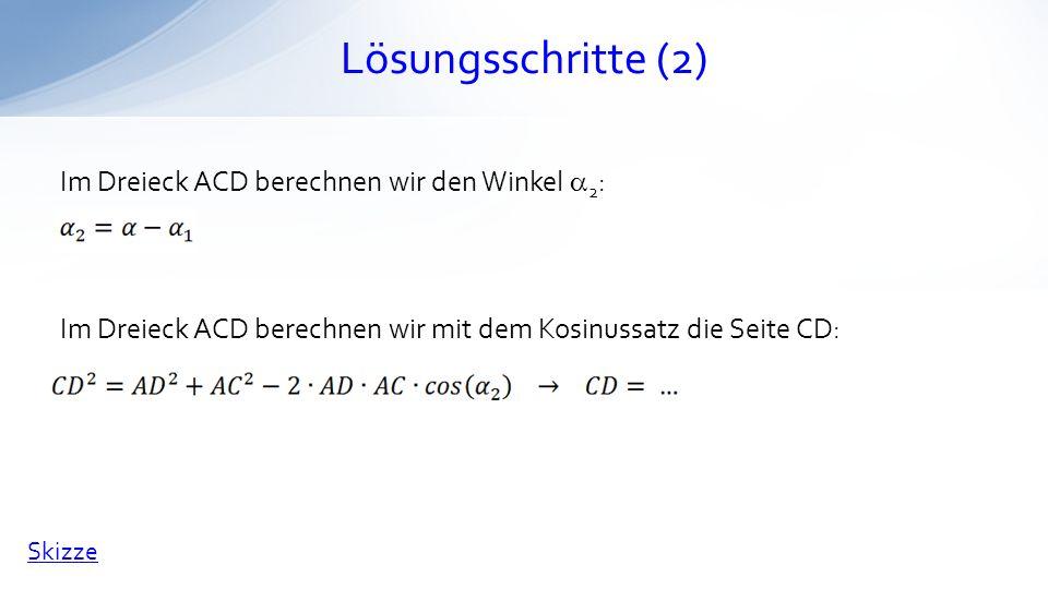 Lösungsschritte (2) Im Dreieck ACD berechnen wir den Winkel a2: