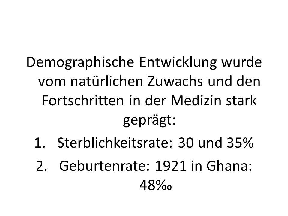 Sterblichkeitsrate: 30 und 35% Geburtenrate: 1921 in Ghana: 48‰