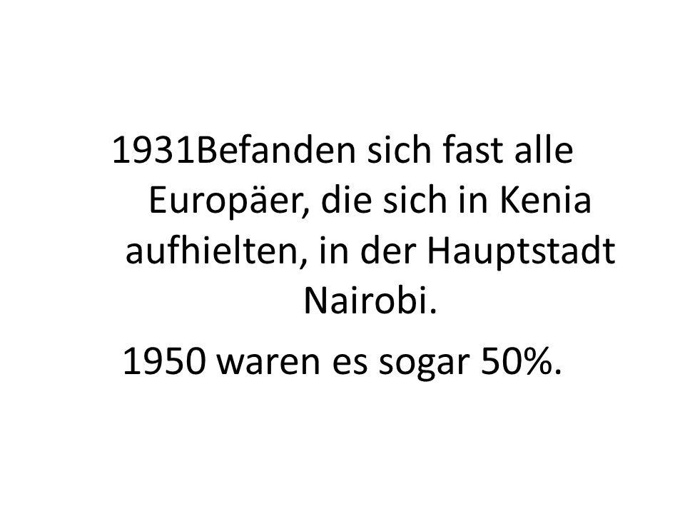 Befanden sich fast alle Europäer, die sich in Kenia aufhielten, in der Hauptstadt Nairobi.