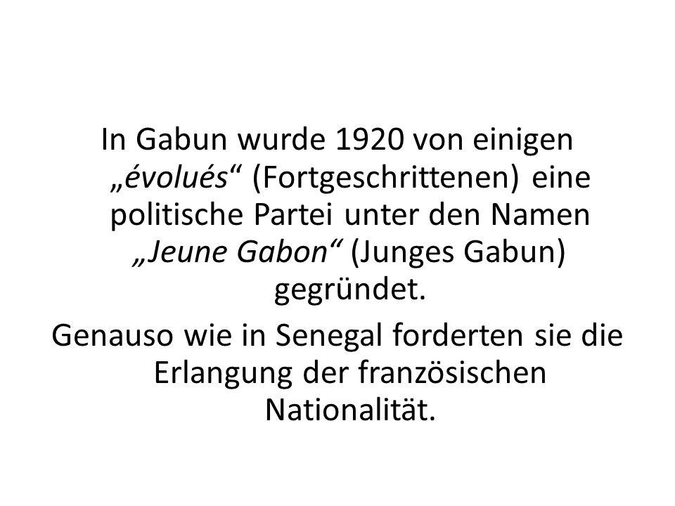 """In Gabun wurde 1920 von einigen """"évolués (Fortgeschrittenen) eine politische Partei unter den Namen """"Jeune Gabon (Junges Gabun) gegründet."""
