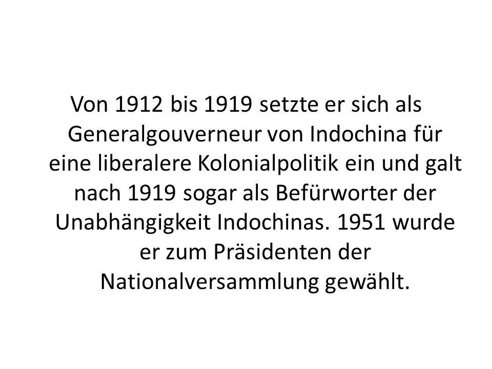 Von 1912 bis 1919 setzte er sich als Generalgouverneur von Indochina für eine liberalere Kolonialpolitik ein und galt nach 1919 sogar als Befürworter der Unabhängigkeit Indochinas.