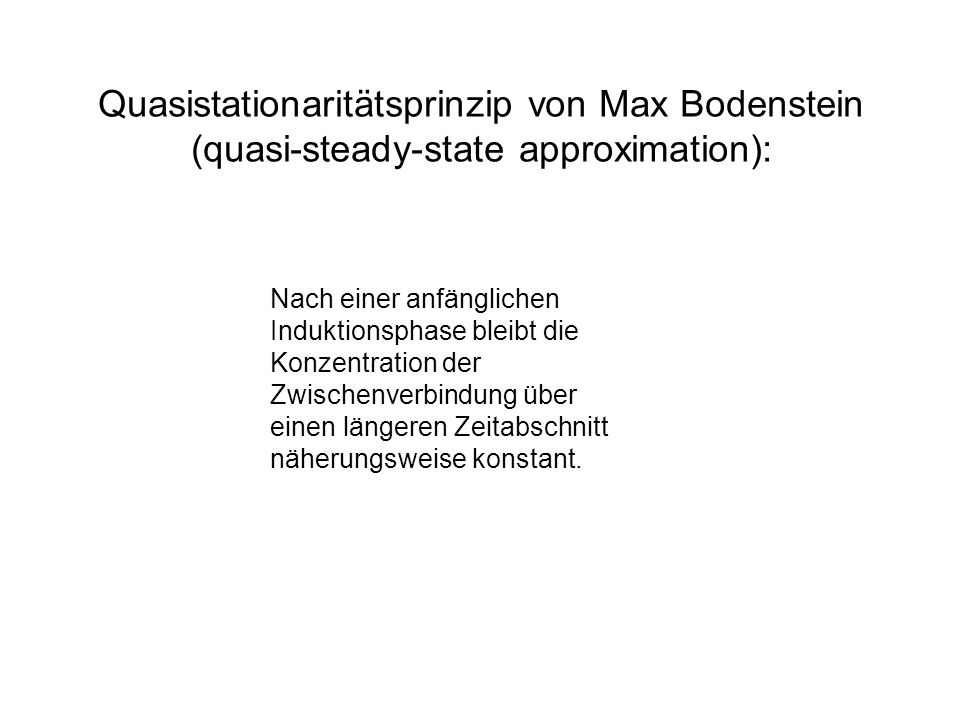 Quasistationaritätsprinzip von Max Bodenstein (quasi-steady-state approximation):