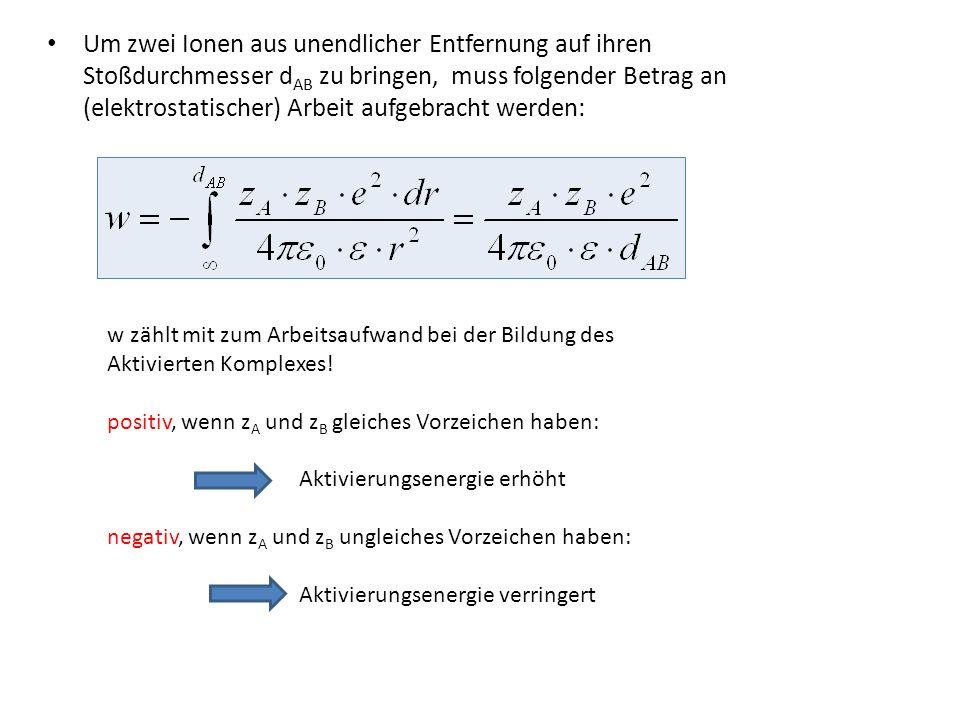 Um zwei Ionen aus unendlicher Entfernung auf ihren Stoßdurchmesser dAB zu bringen, muss folgender Betrag an (elektrostatischer) Arbeit aufgebracht werden: