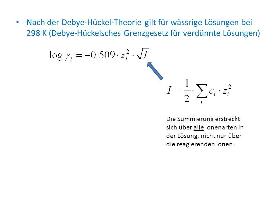 Nach der Debye-Hückel-Theorie gilt für wässrige Lösungen bei 298 K (Debye-Hückelsches Grenzgesetz für verdünnte Lösungen)