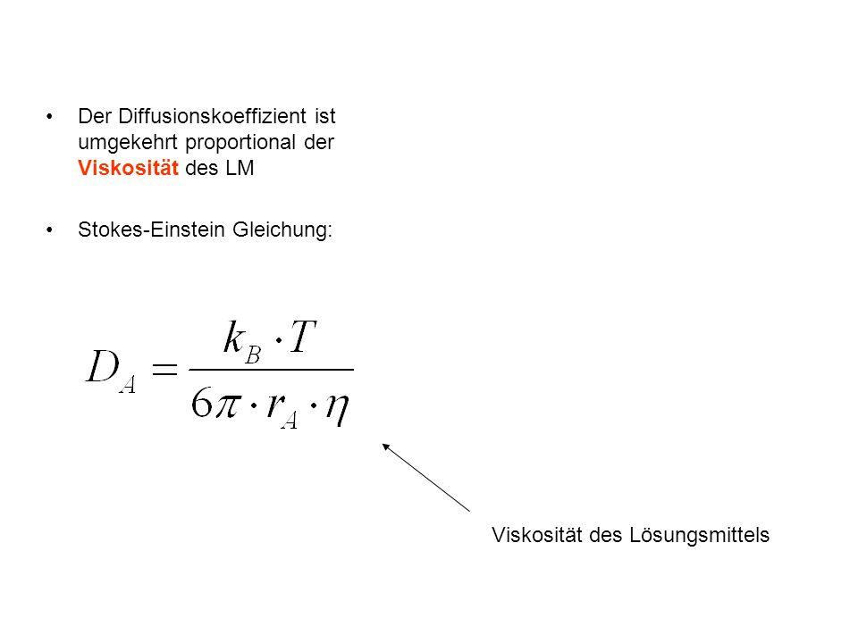 Der Diffusionskoeffizient ist umgekehrt proportional der Viskosität des LM