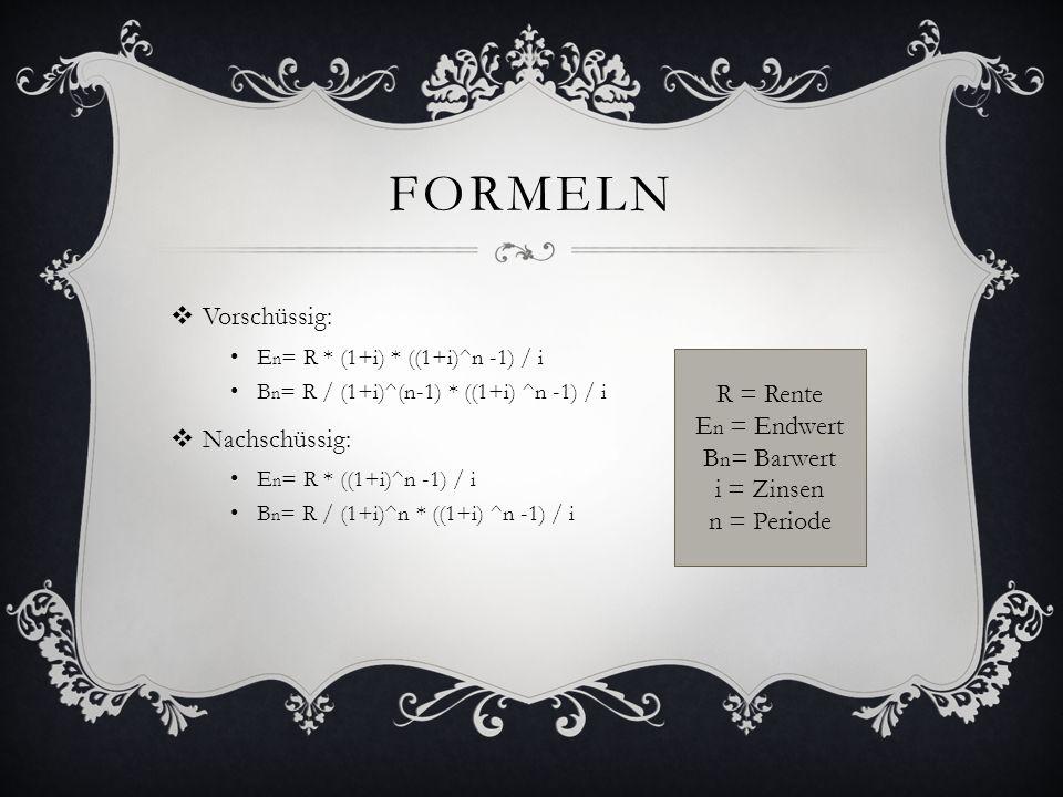 Formeln Vorschüssig: Nachschüssig: R = Rente En = Endwert Bn= Barwert