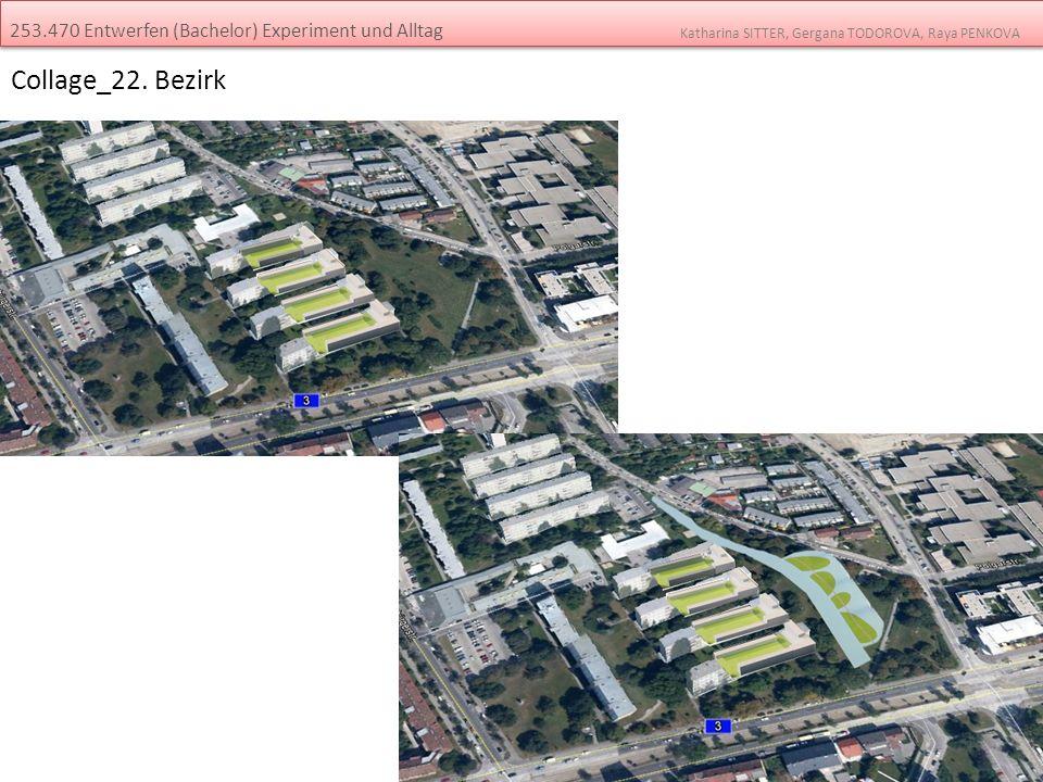 Collage_22. Bezirk 253.470 Entwerfen (Bachelor) Experiment und Alltag