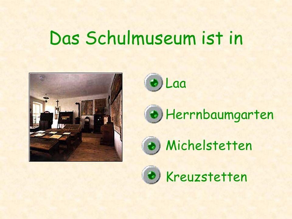 Das Schulmuseum ist in Laa Herrnbaumgarten Michelstetten Kreuzstetten