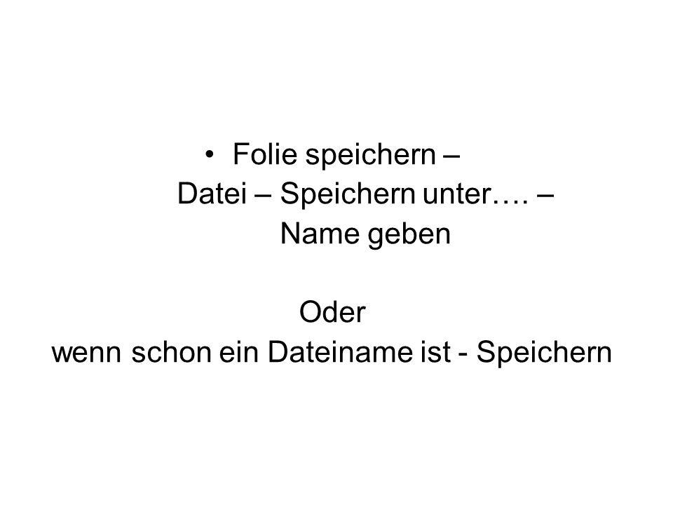 Datei – Speichern unter…. – Name geben Oder