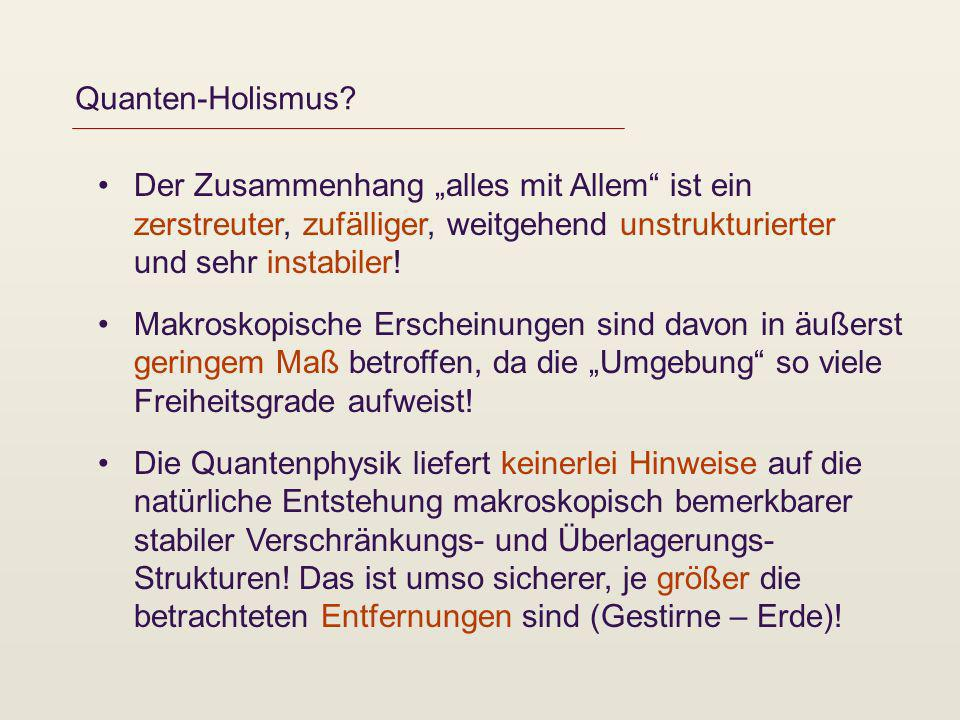 """Quanten-Holismus Der Zusammenhang """"alles mit Allem ist ein zerstreuter, zufälliger, weitgehend unstrukturierter und sehr instabiler!"""