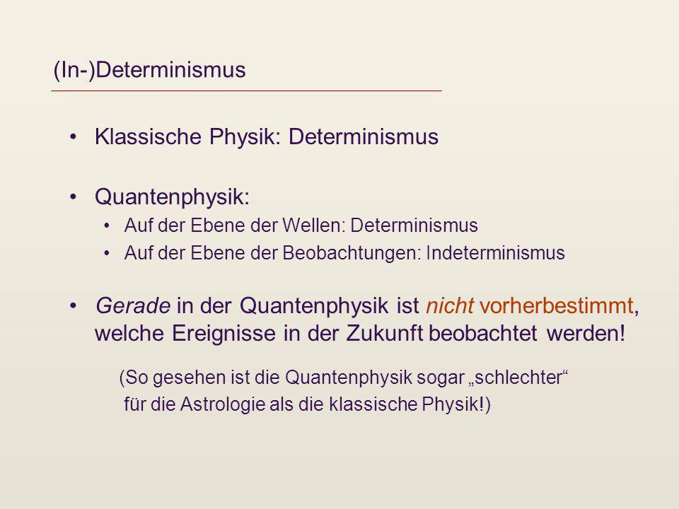 Klassische Physik: Determinismus Quantenphysik:
