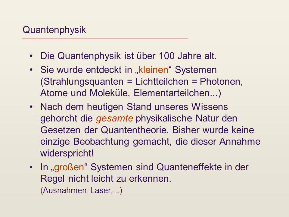 Quantenphysik Die Quantenphysik ist über 100 Jahre alt.