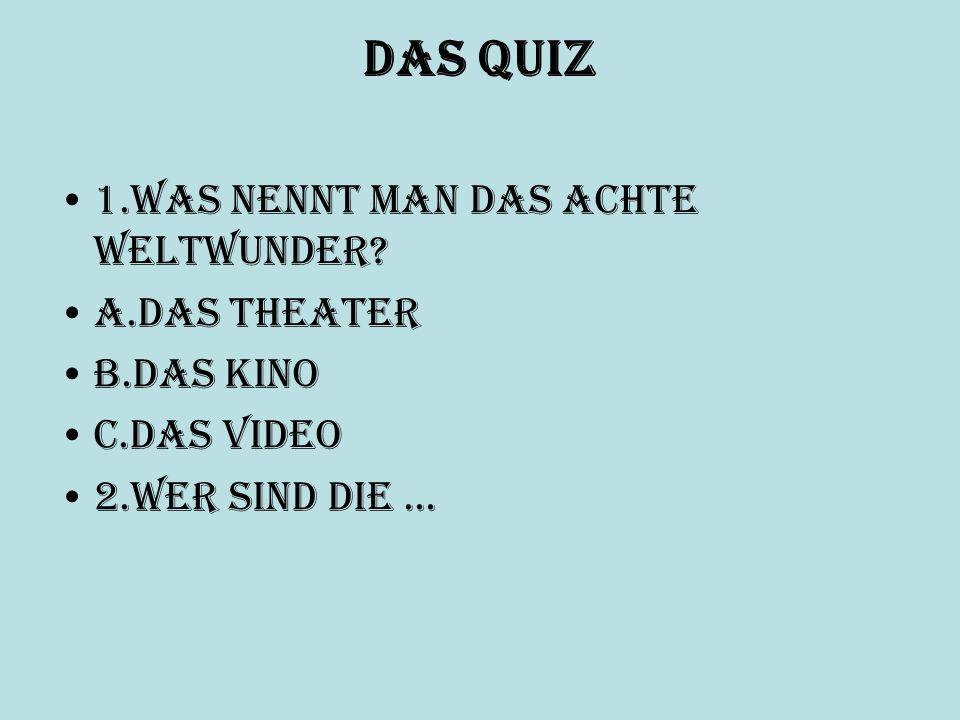 Das Quiz 1.Was nennt man das achte Weltwunder a.das Theater
