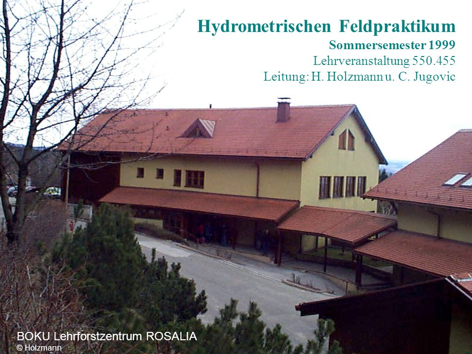 Hydrometrischen Feldpraktikum Sommersemester 1999 Lehrveranstaltung 550.455 Leitung: H. Holzmann u. C. Jugovic