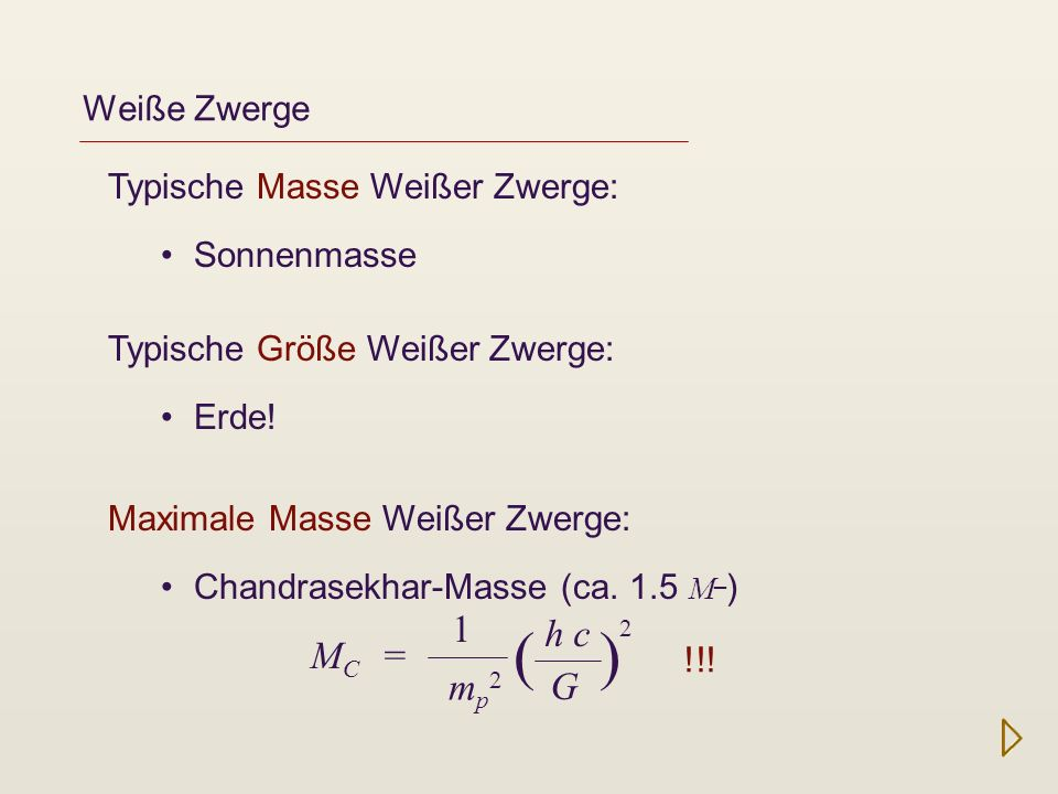 ( ) 1 h c 2 MC = mp2 G Weiße Zwerge Typische Masse Weißer Zwerge: