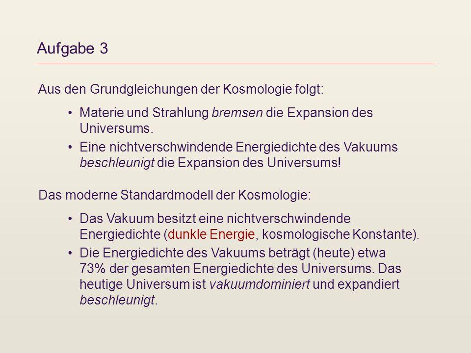 Aufgabe 3 Aus den Grundgleichungen der Kosmologie folgt: