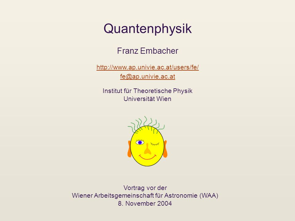 Quantenphysik Franz Embacher http://www.ap.univie.ac.at/users/fe/