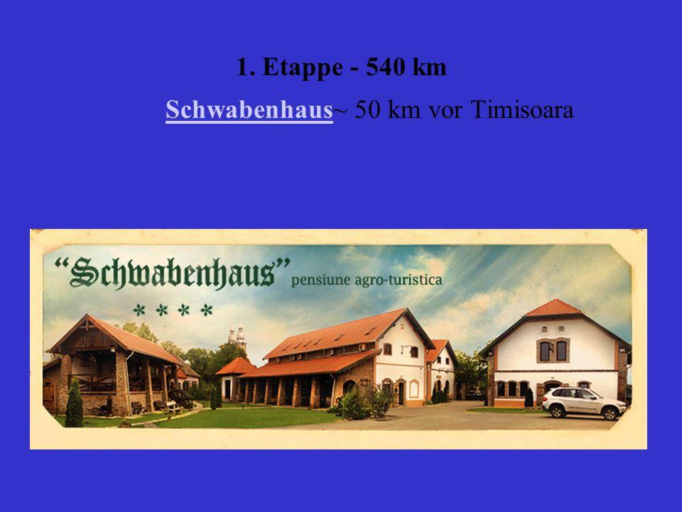 1. Etappe - 540 km Schwabenhaus~ 50 km vor Timisoara
