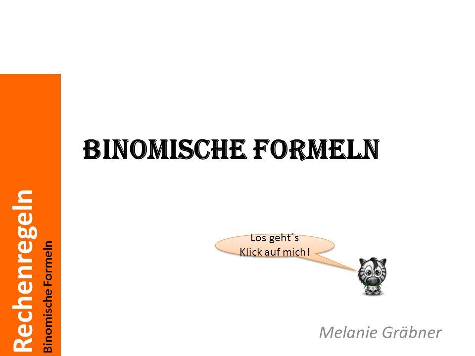 Binomische Formeln Los geht´s Klick auf mich! Melanie Gräbner