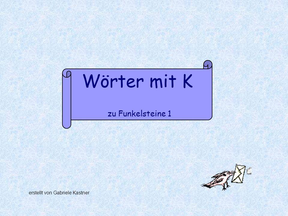 Wörter mit K zu Funkelsteine 1 erstellt von Gabriele Kastner