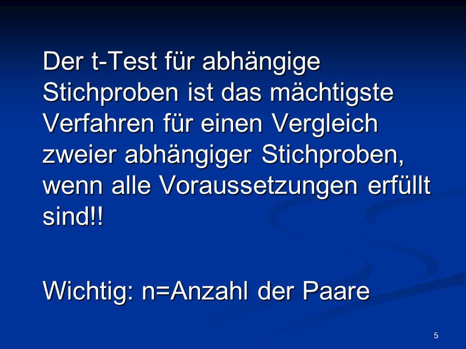 Der t-Test für abhängige Stichproben ist das mächtigste Verfahren für einen Vergleich zweier abhängiger Stichproben, wenn alle Voraussetzungen erfüllt sind!!