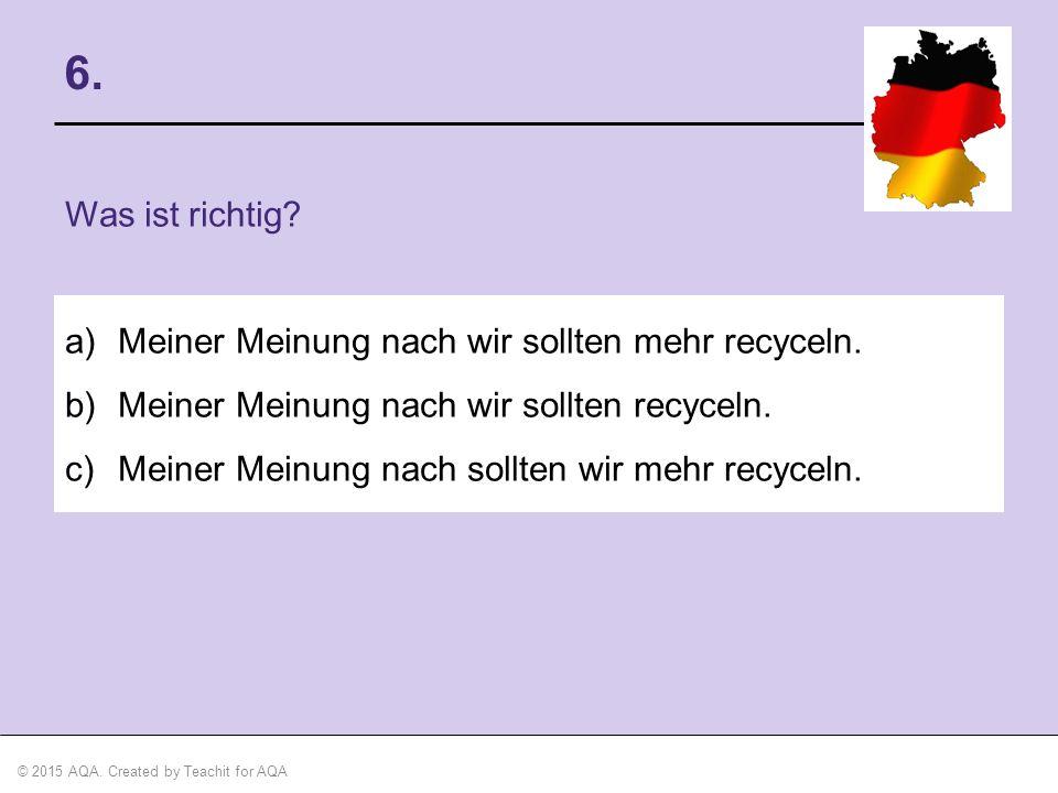 6. Was ist richtig Meiner Meinung nach wir sollten mehr recyceln.