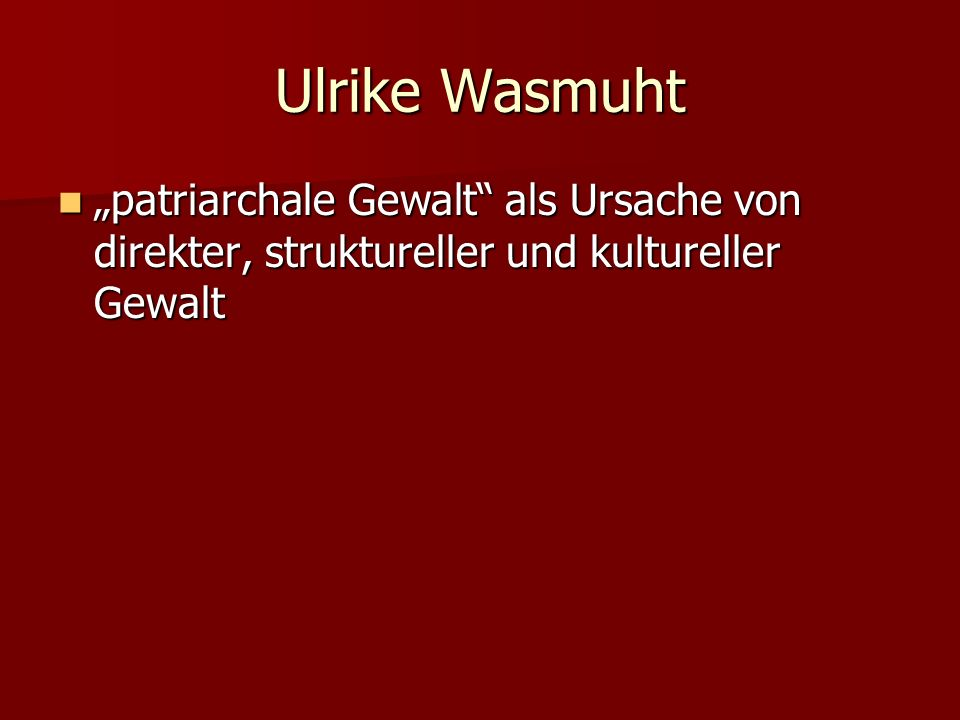 """Ulrike Wasmuht """"patriarchale Gewalt als Ursache von direkter, struktureller und kultureller Gewalt"""