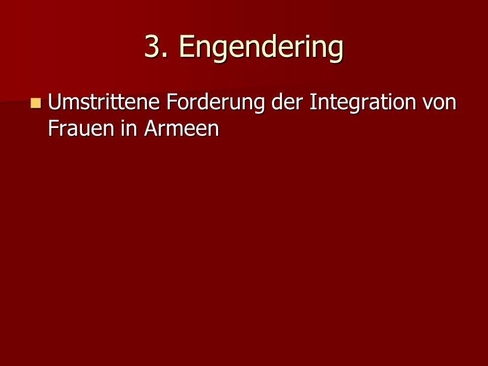 3. Engendering Umstrittene Forderung der Integration von Frauen in Armeen