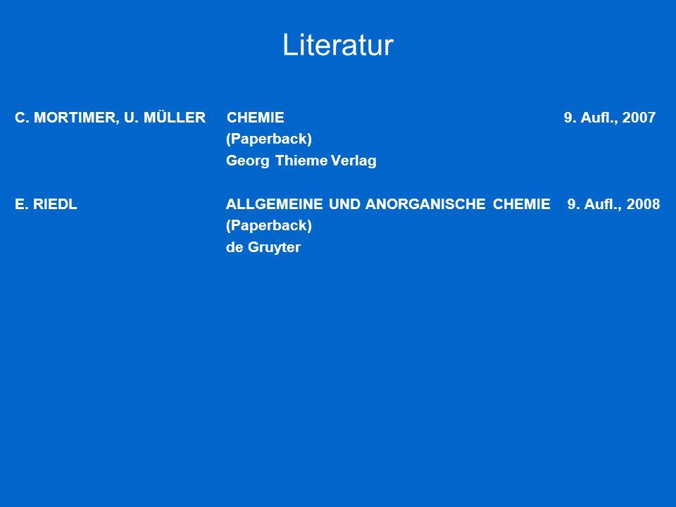 Literatur C. MORTIMER, U. MÜLLER CHEMIE 9. Aufl., 2007 (Paperback)