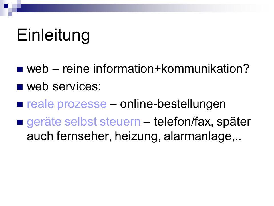 Einleitung web – reine information+kommunikation web services: