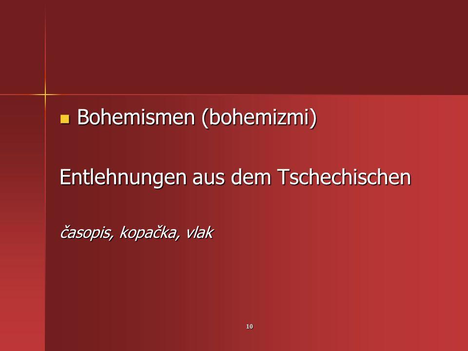 Bohemismen (bohemizmi) Entlehnungen aus dem Tschechischen