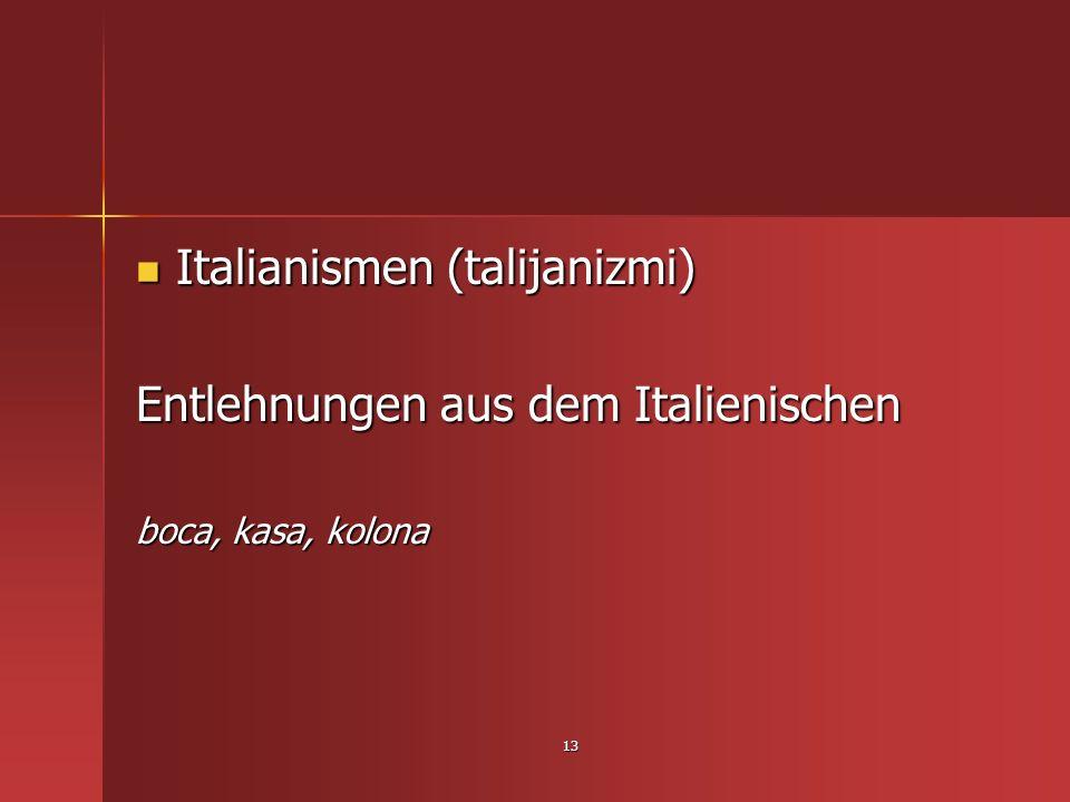 Italianismen (talijanizmi) Entlehnungen aus dem Italienischen