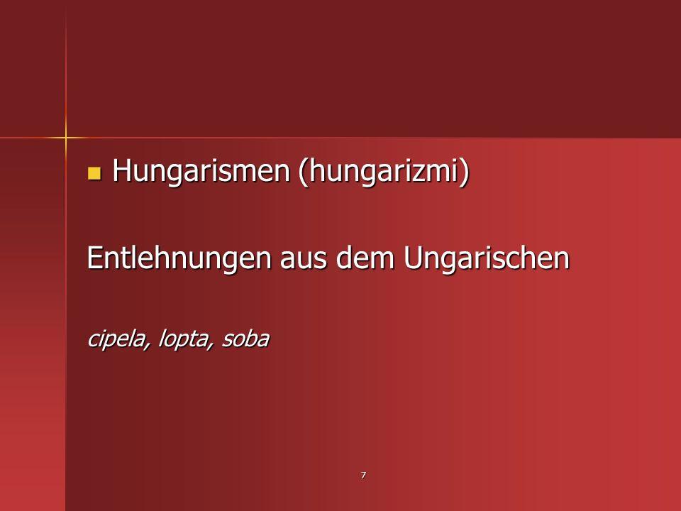 Hungarismen (hungarizmi) Entlehnungen aus dem Ungarischen