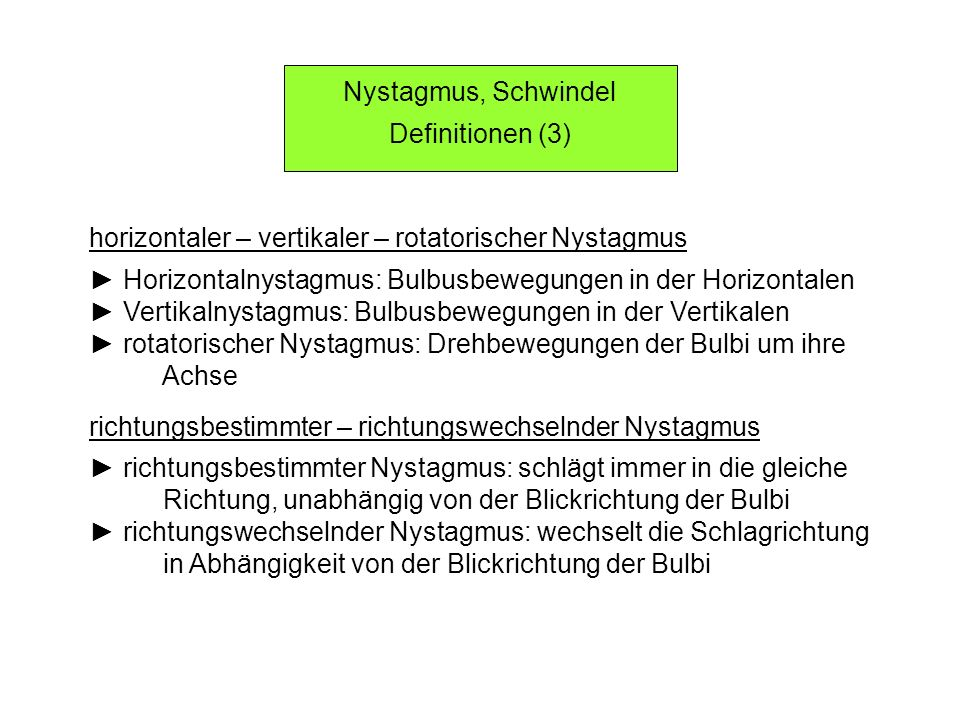 Nystagmus, Schwindel Definitionen (3) horizontaler – vertikaler – rotatorischer Nystagmus.