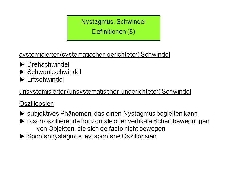 Nystagmus, Schwindel Definitionen (8) systemisierter (systematischer, gerichteter) Schwindel. ► Drehschwindel.