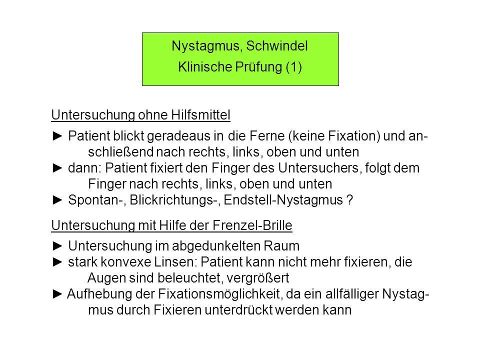 Nystagmus, Schwindel Klinische Prüfung (1) Untersuchung ohne Hilfsmittel. ► Patient blickt geradeaus in die Ferne (keine Fixation) und an-