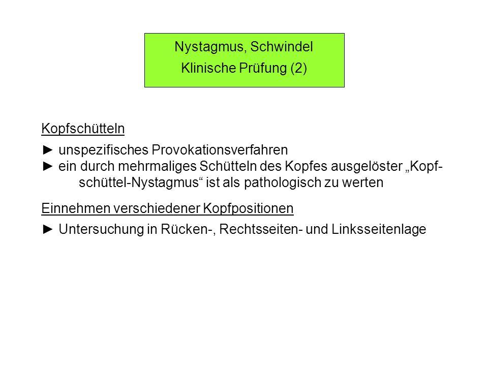 Nystagmus, Schwindel Klinische Prüfung (2) Kopfschütteln. ► unspezifisches Provokationsverfahren.