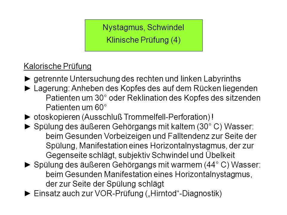 Nystagmus, Schwindel Klinische Prüfung (4) Kalorische Prüfung. ► getrennte Untersuchung des rechten und linken Labyrinths.