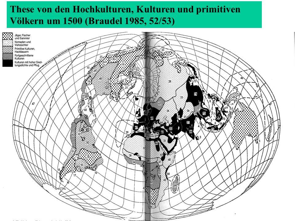 These von den Hochkulturen, Kulturen und primitiven Völkern um 1500 (Braudel 1985, 52/53)