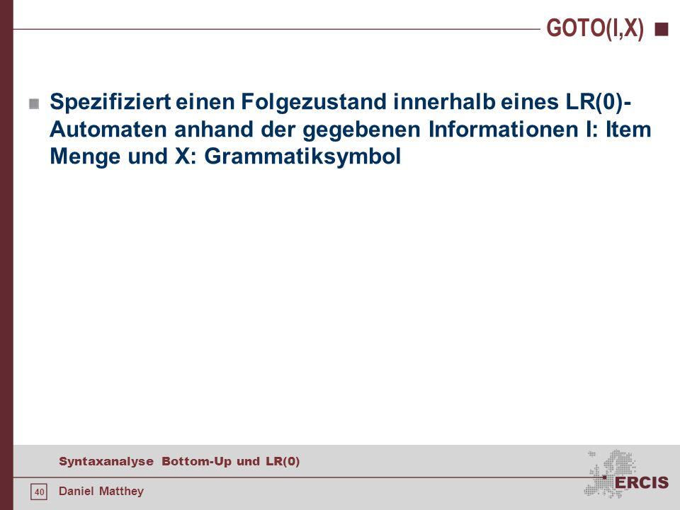 GOTO(I,X)Spezifiziert einen Folgezustand innerhalb eines LR(0)-Automaten anhand der gegebenen Informationen I: Item Menge und X: Grammatiksymbol.