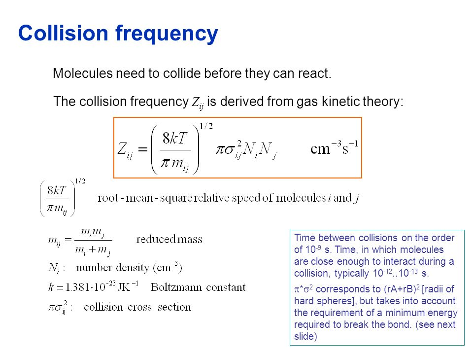 Collision frequency Molecules need to collide before they can react. The collision frequency Zij is derived from gas kinetic theory:
