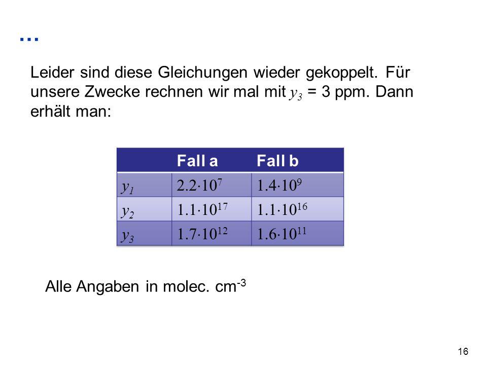 … Leider sind diese Gleichungen wieder gekoppelt. Für unsere Zwecke rechnen wir mal mit y3 = 3 ppm. Dann erhält man: