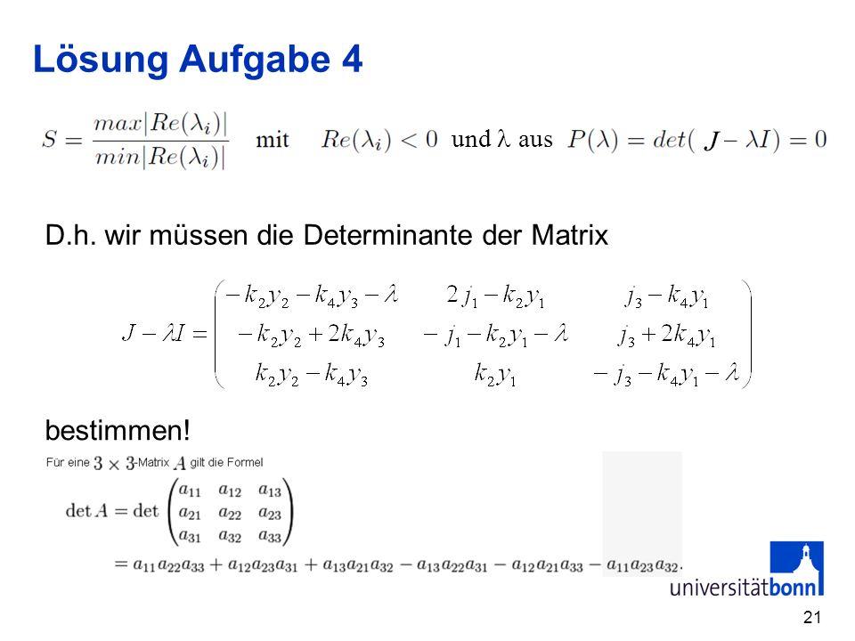 Lösung Aufgabe 4 J D.h. wir müssen die Determinante der Matrix