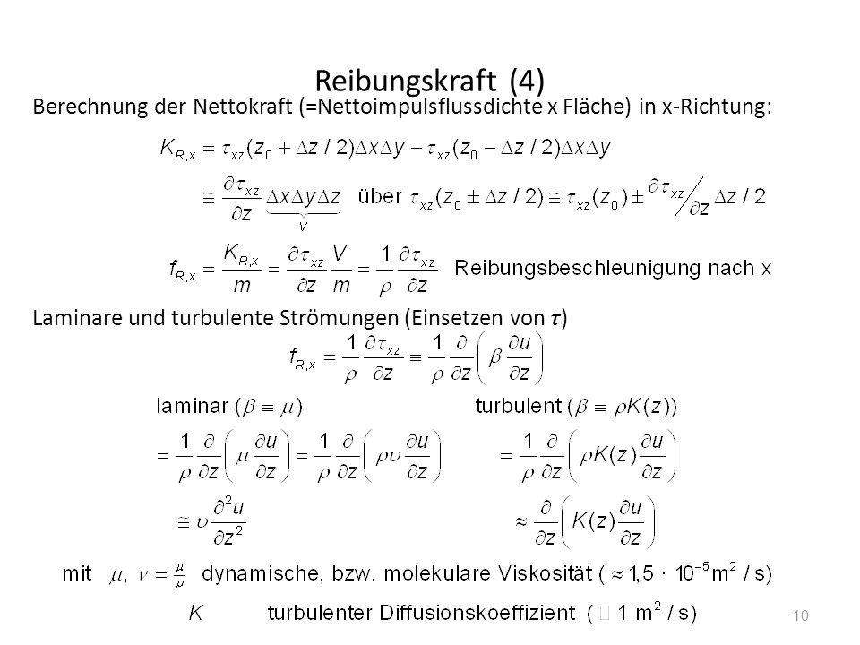 Reibungskraft (4) Berechnung der Nettokraft (=Nettoimpulsflussdichte x Fläche) in x-Richtung: Laminare und turbulente Strömungen (Einsetzen von τ)