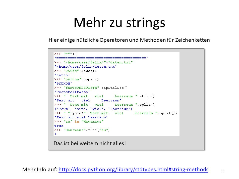Mehr zu strings Hier einige nützliche Operatoren und Methoden für Zeichenketten. Das ist bei weitem nicht alles!