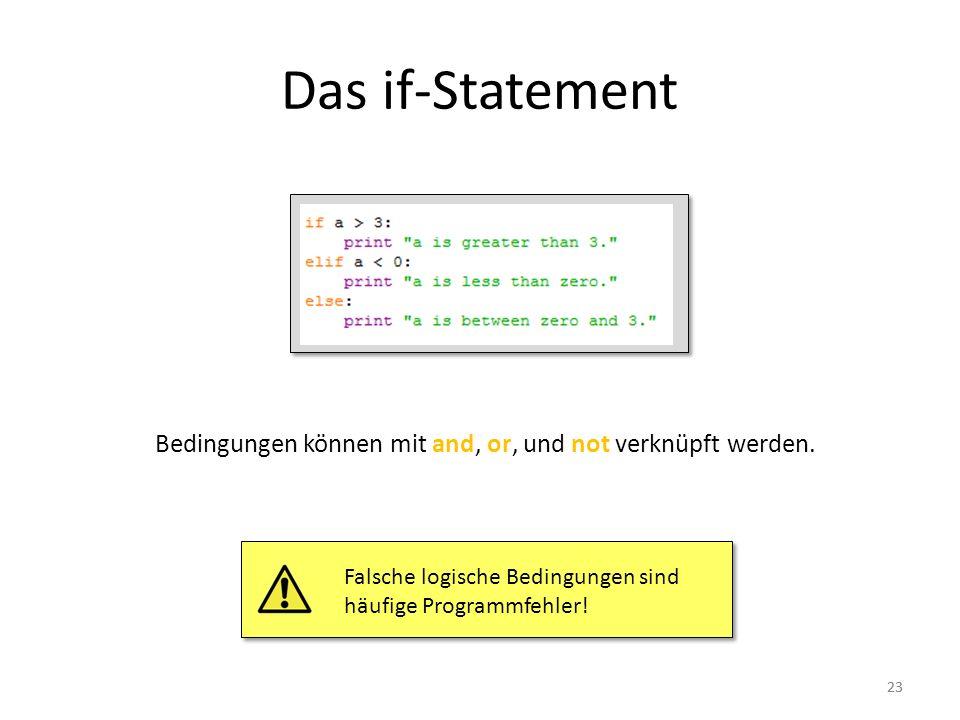 Das if-Statement Bedingungen können mit and, or, und not verknüpft werden. Falsche logische Bedingungen sind häufige Programmfehler!